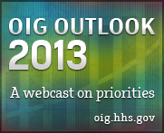 OIG 2013 Outlook Webcast at oig.hhs.gov